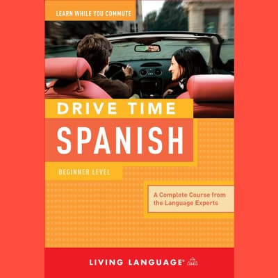 Drive Time Spanish: Beginner Level by Living Language audiobook