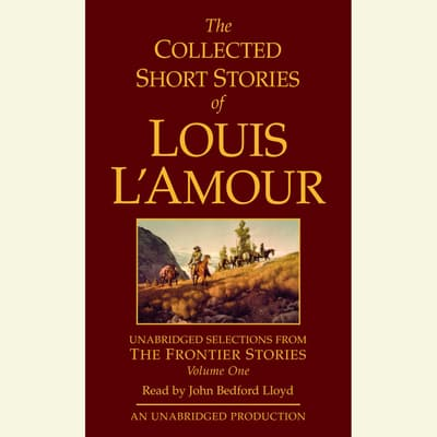 The Collected Short Stories of Louis L'Amour: Unabridged Selections from The Frontier Stories: Volume 1 by Louis L'Amour audiobook