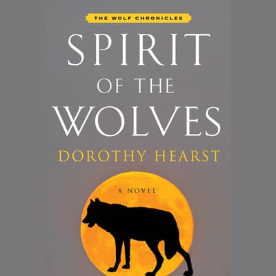 Spirit of the Wolves by Dorothy Hearst audiobook