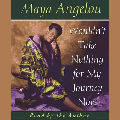 Wouldn't Take Nothing For My Journey Now by Maya Angelou audiobook