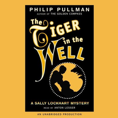 The Tiger in the Well: A Sally Lockhart Mystery by Philip Pullman audiobook