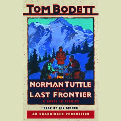 Norman Tuttle on the Last Frontier by Tom Bodett audiobook