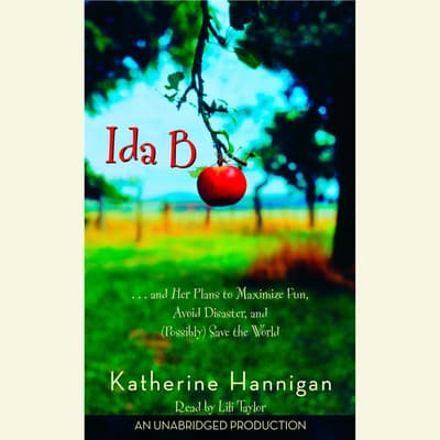 Ida B...and Her Plans to Maximize Fun, Avoid Disaster, and (Possibly) Save the World by Katherine Hannigan audiobook