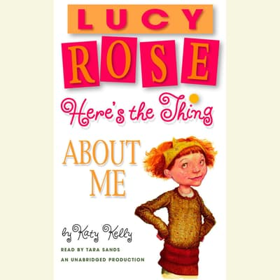 Lucy Rose: Here's the Thing About Me by Katy Kelly audiobook