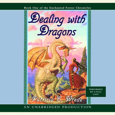 The Enchanted Forest Chronicles Book One: Dealing with Dragons by Patricia C. Wrede audiobook