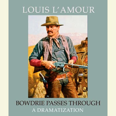 Bowdrie Passes Through by Louis L'Amour audiobook