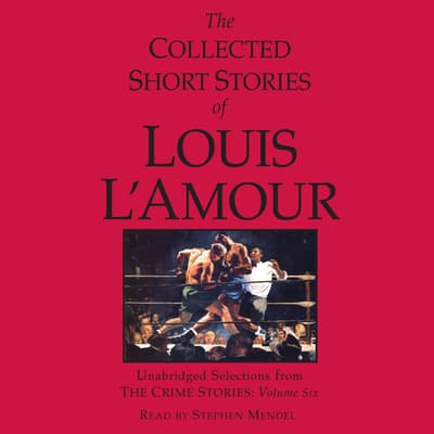 The Collected Short Stories of Louis L'Amour: Unabridged Selections from the Crime Stories: Volume 6 by Louis L'Amour audiobook