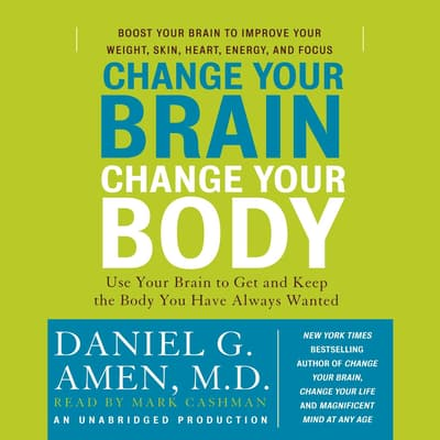 Change Your Brain, Change Your Body by Daniel G. Amen audiobook