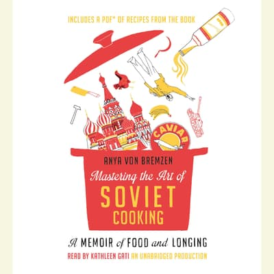 Mastering the Art of Soviet Cooking by Anya von Bremzen audiobook