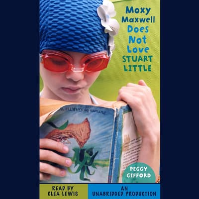 Moxy Maxwell Does Not Love Stuart Little by Peggy Gifford audiobook