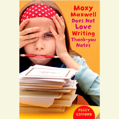 Moxy Maxwell Does Not Love Writing Thank You Notes by Peggy Gifford audiobook