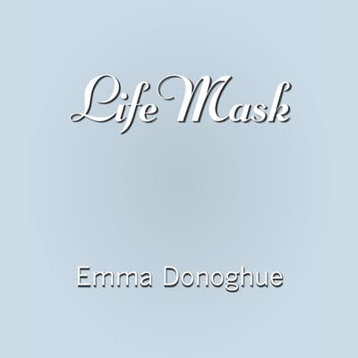 Life Mask by Emma Donoghue audiobook