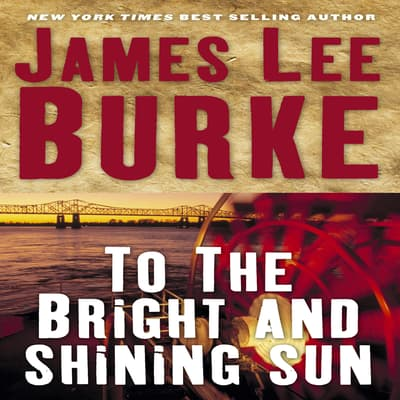 To the Bright and Shining Sun by James Lee Burke audiobook
