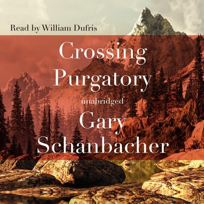 Crossing Purgatory by Gary Schanbacher audiobook