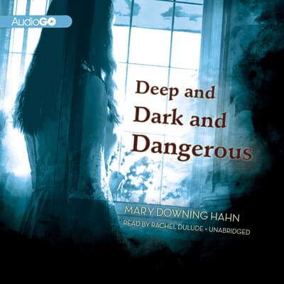 Deep and Dark and Dangerous by Mary Downing Hahn audiobook