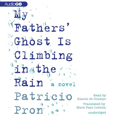 My Fathers' Ghost Is Climbing in the Rain by Patricio Pron audiobook