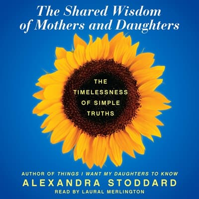 The Shared Wisdom of Mothers and Daughters by Alexandra Stoddard audiobook