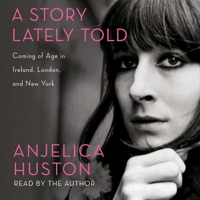 A Story Lately Told by Anjelica Huston audiobook