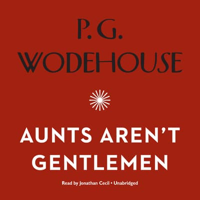 Aunts Aren't Gentlemen by P. G. Wodehouse audiobook