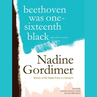 Beethoven Was One-Sixteenth Black, and Other Stories by Nadine Gordimer audiobook
