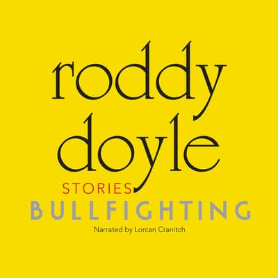 Bullfighting by Roddy Doyle audiobook