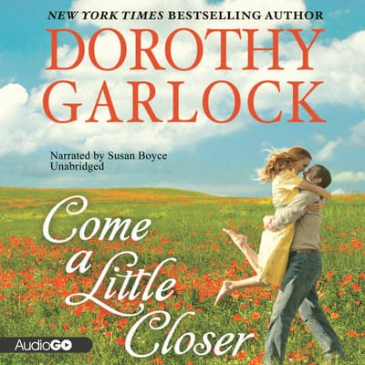 Come a Little Closer by Dorothy Garlock audiobook