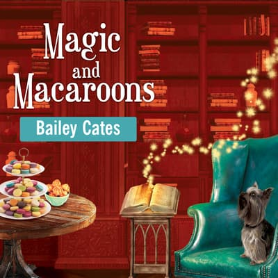 Magic and Macaroons by Bailey Cates audiobook