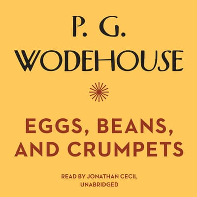 Eggs, Beans, and Crumpets by P. G. Wodehouse audiobook