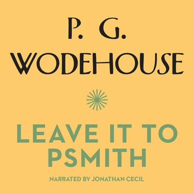 Leave It to Psmith by P. G. Wodehouse audiobook