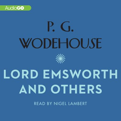 Lord Emsworth and Others by P. G. Wodehouse audiobook