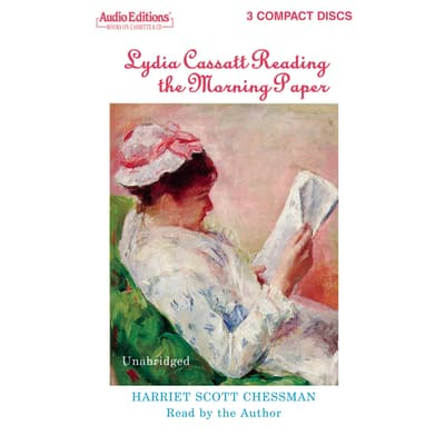 Lydia Cassatt Reading the Morning Paper by Harriet Scott Chessman audiobook