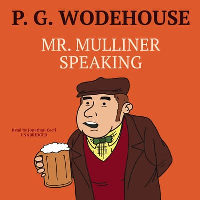 Mr. Mulliner Speaking by P. G. Wodehouse audiobook