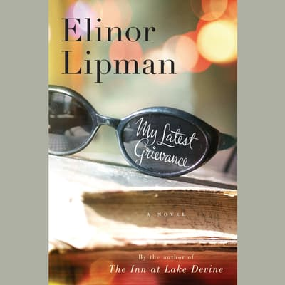 My Latest Grievance by Elinor Lipman audiobook