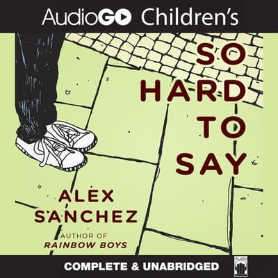 So Hard to Say by Alex Sanchez audiobook
