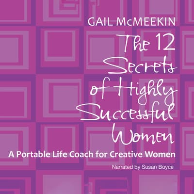The 12 Secrets of Highly Successful Women by Gail McMeekin audiobook