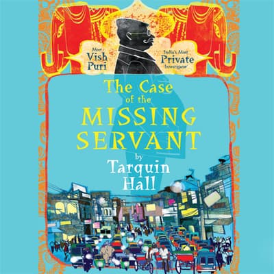 The Case of the Missing Servant by Tarquin Hall audiobook