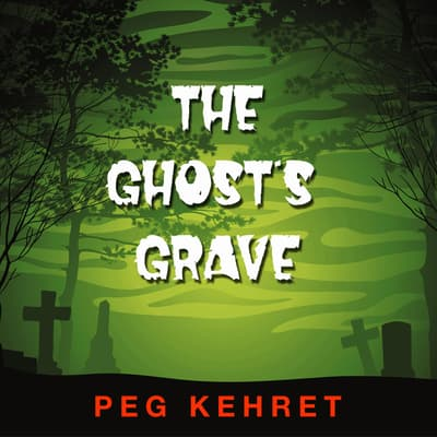 The Ghost's Grave by Peg Kehret audiobook