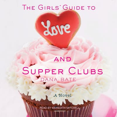 The Girls' Guide to Love and Supper Clubs by Dana Bate audiobook
