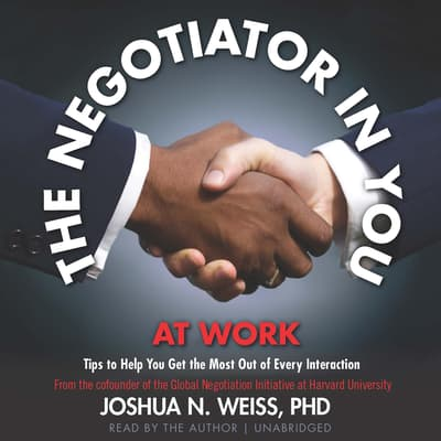 The Negotiator in You: At Work by Joshua N. Weiss audiobook