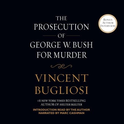 The Prosecution of George W. Bush for Murder by Vincent Bugliosi audiobook