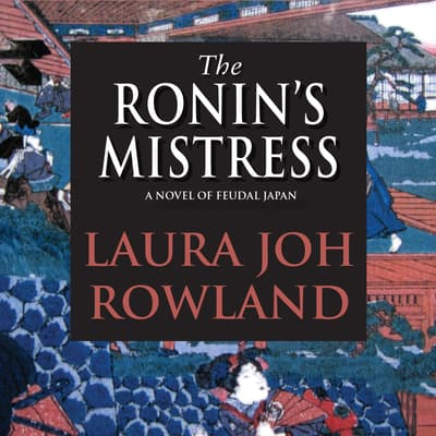 The Ronin's Mistress by Laura Joh Rowland audiobook