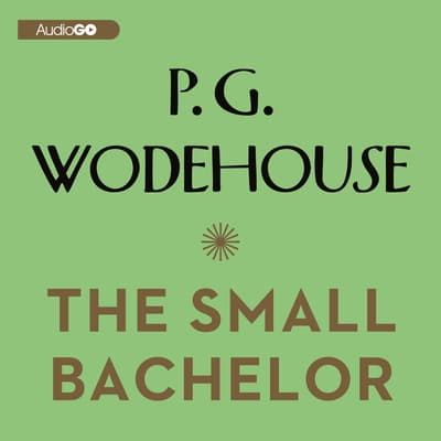 The Small Bachelor by P. G. Wodehouse audiobook