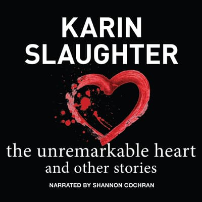 The Unremarkable Heart, and Other Stories by Karin Slaughter audiobook