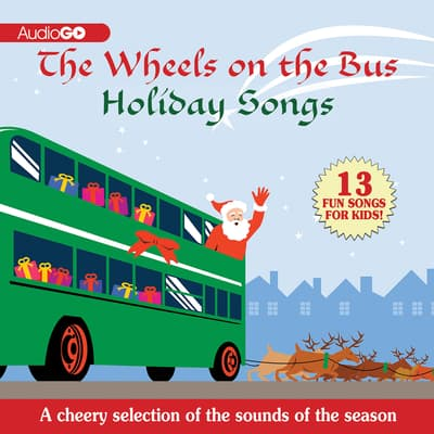 The Wheels on the Bus Holiday Songs by various authors audiobook