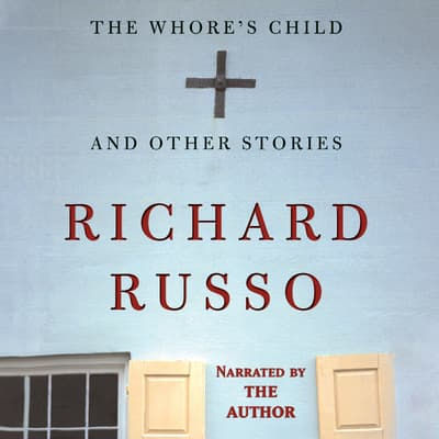 The Whore's Child, and Other Stories by Richard Russo audiobook