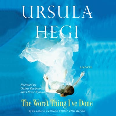 The Worst Thing I've Done by Ursula Hegi audiobook