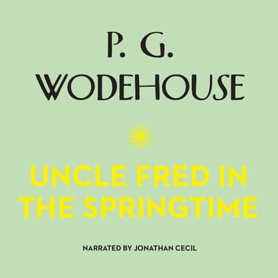 Uncle Fred in the Springtime by P. G. Wodehouse audiobook
