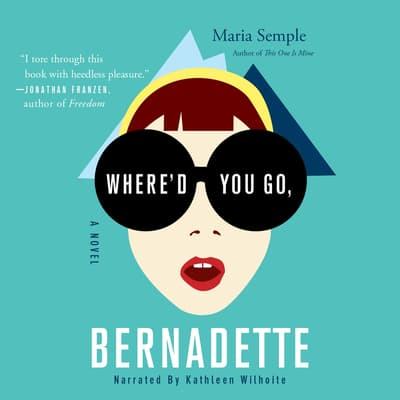 Where'd You Go, Bernadette by Maria Semple audiobook