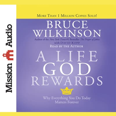 Life God Rewards by Bruce Wilkinson audiobook