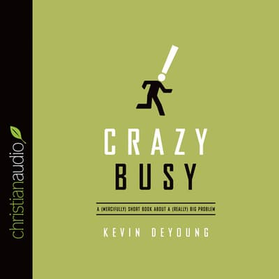 Crazy Busy by Kevin DeYoung audiobook